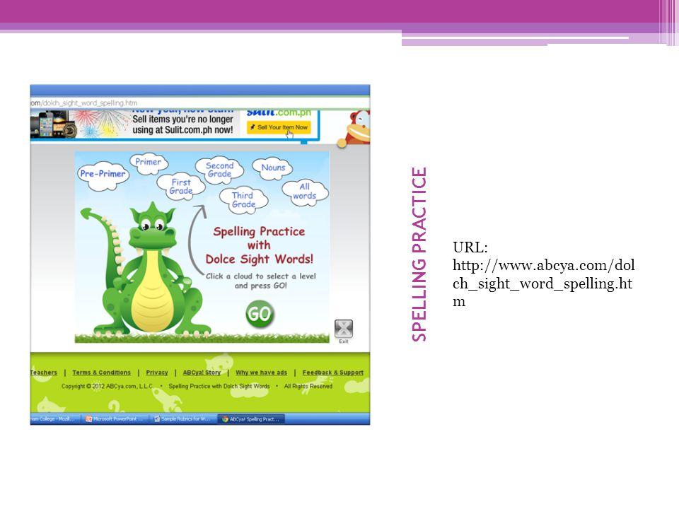 SPELLING PRACTICE URL: http://www.abcya.com/dol ch_sight_word_spelling.ht m