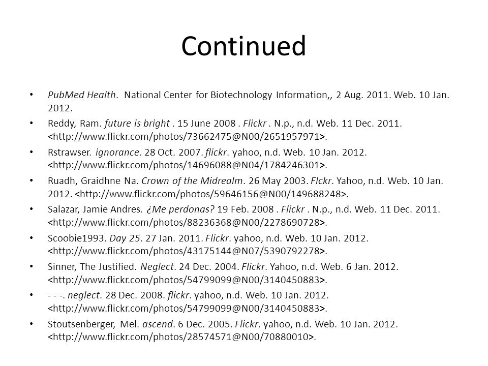 Continued PubMed Health. National Center for Biotechnology Information,, 2 Aug. 2011. Web. 10 Jan. 2012. Reddy, Ram. future is bright. 15 June 2008. F
