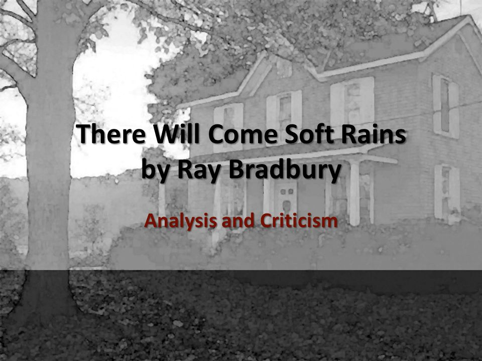 There Will Come Soft Rains by Ray Bradbury Analysis and Criticism