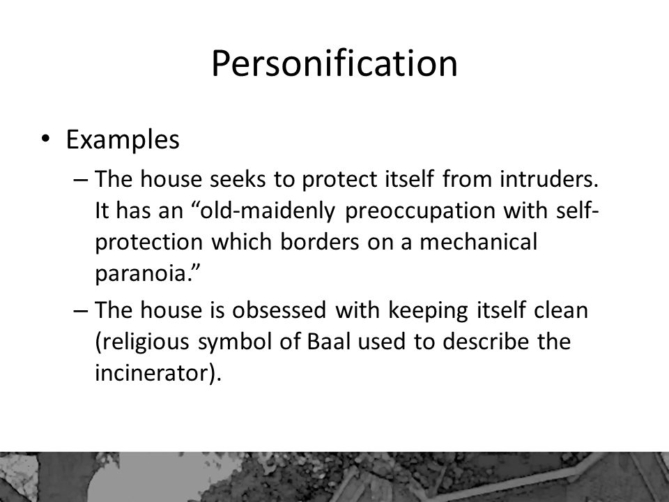 Personification Examples – The house seeks to protect itself from intruders.