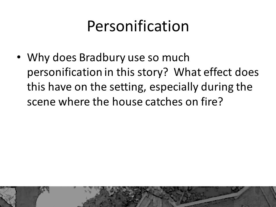 Personification Why does Bradbury use so much personification in this story.