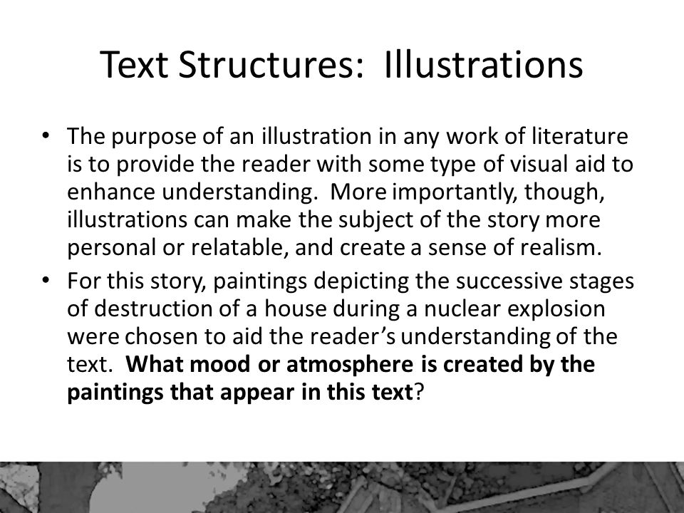 Text Structures: Illustrations The purpose of an illustration in any work of literature is to provide the reader with some type of visual aid to enhance understanding.