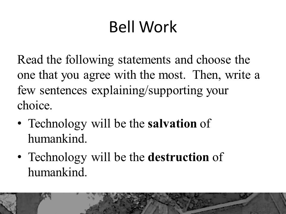 Bell Work Read the following statements and choose the one that you agree with the most.