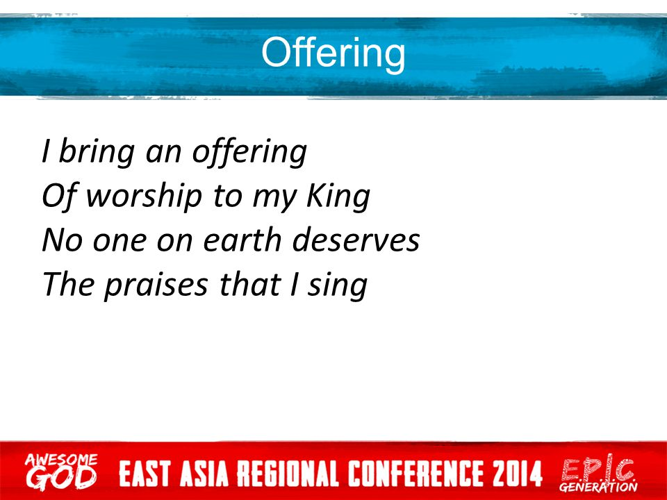 Offering I bring an offering Of worship to my King No one on earth deserves The praises that I sing