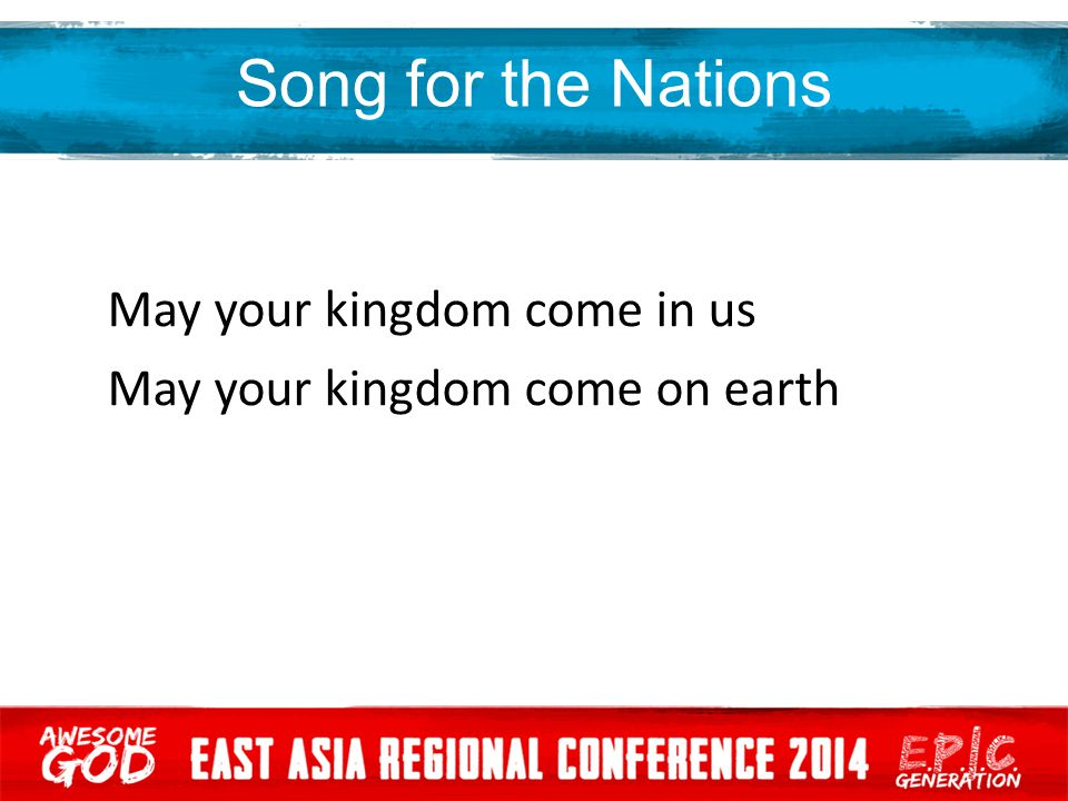 Song for the Nations May your kingdom come in us May your kingdom come on earth