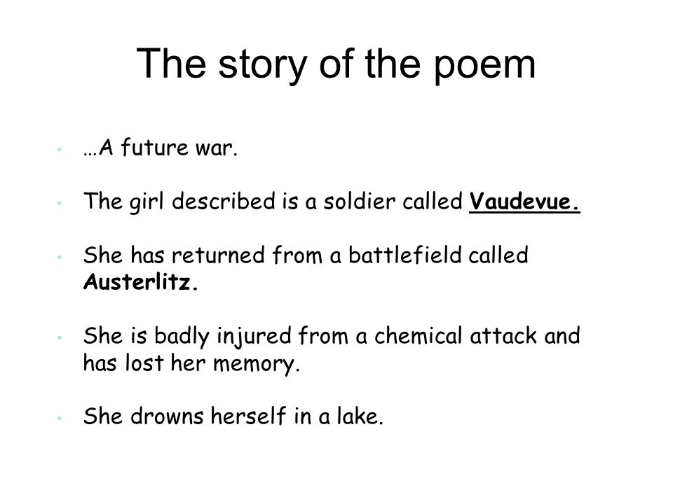 The story of the poem …A future war. The girl described is a soldier called Vaudevue.