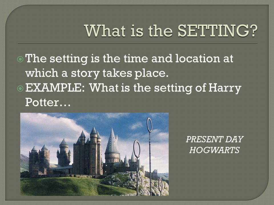  The setting is the time and location at which a story takes place.