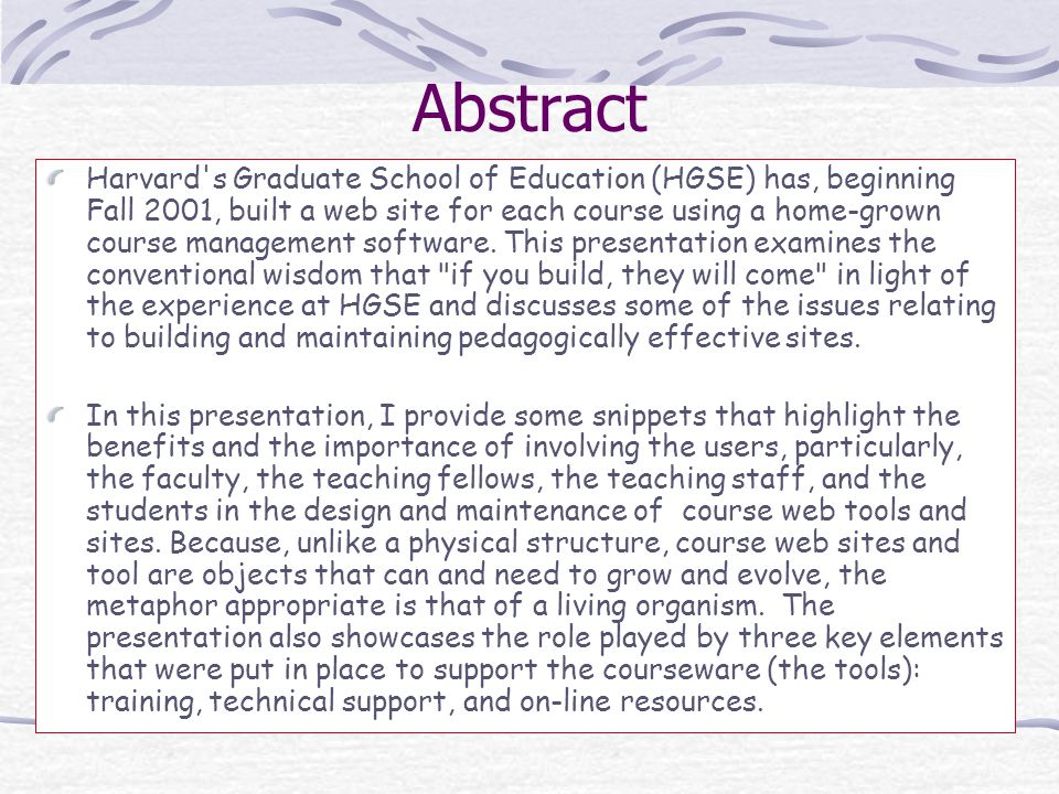 Abstract Harvard s Graduate School of Education (HGSE) has, beginning Fall 2001, built a web site for each course using a home-grown course management software.