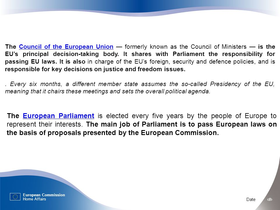 European Commission Home Affairs Date ‹#› The European Parliament is elected every five years by the people of Europe to represent their interests.