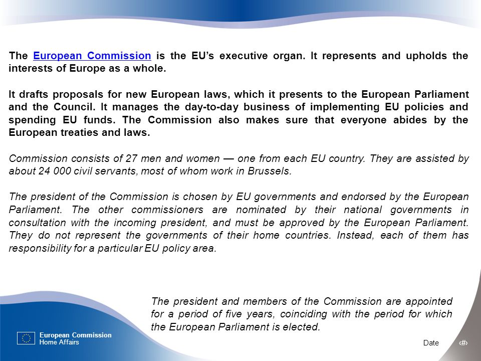 European Commission Home Affairs Date ‹#› The European Commission is the EU's executive organ.