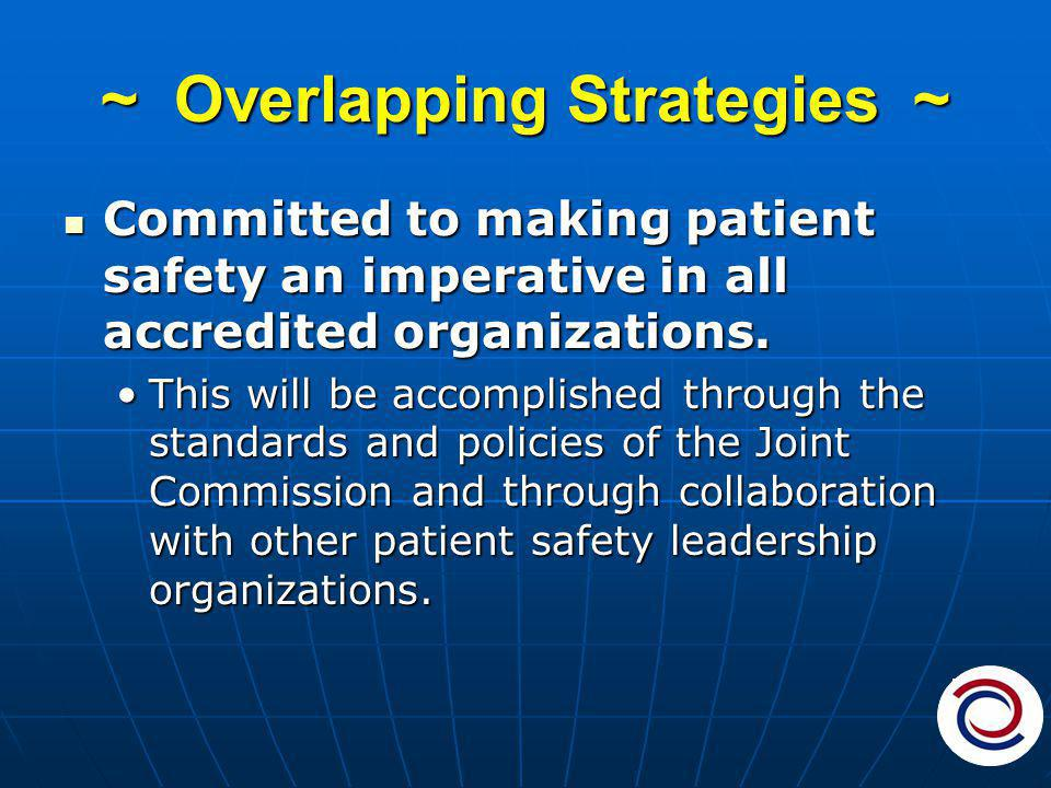 ~ Overlapping Strategies ~ Committed to making patient safety an imperative in all accredited organizations.