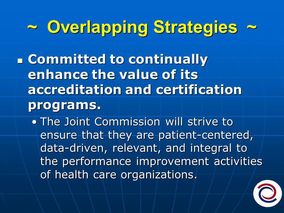 ~ Overlapping Strategies ~ Committed to continually enhance the value of its accreditation and certification programs.