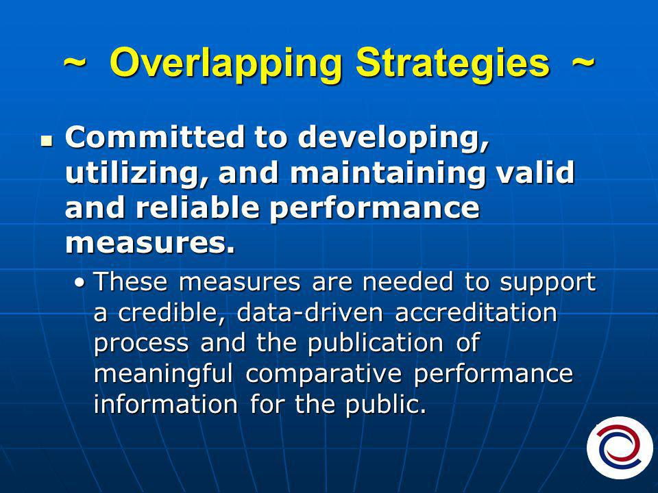 ~ Overlapping Strategies ~ Committed to developing, utilizing, and maintaining valid and reliable performance measures.
