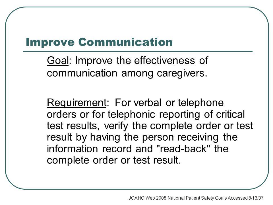 Improve Communication Goal: Improve the effectiveness of communication among caregivers.