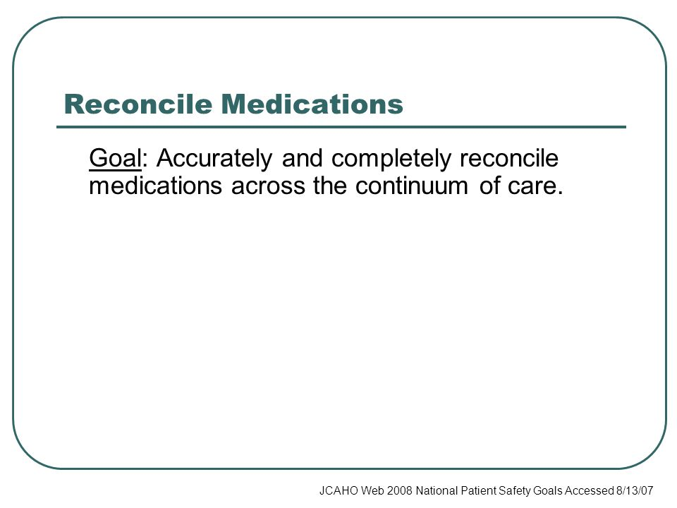 Reconcile Medications Goal: Accurately and completely reconcile medications across the continuum of care.