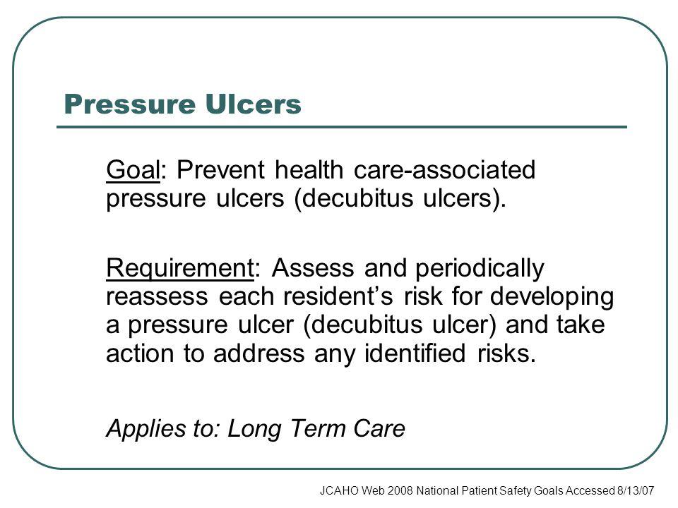 Pressure Ulcers Goal: Prevent health care-associated pressure ulcers (decubitus ulcers).
