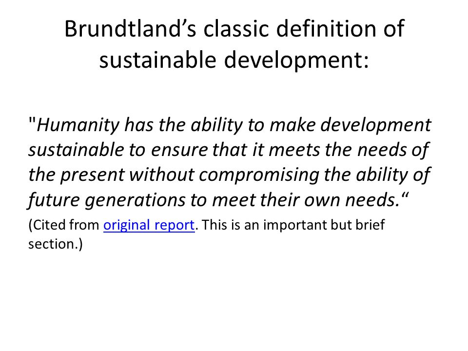 View the table of contents of The Brundtland Commission Report Click on the web site of the Report.web site of the Report Study the organization of the report.