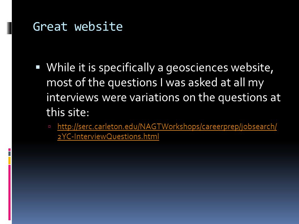 Great website  While it is specifically a geosciences website, most of the questions I was asked at all my interviews were variations on the questions at this site:  http://serc.carleton.edu/NAGTWorkshops/careerprep/jobsearch/ 2YC-InterviewQuestions.html http://serc.carleton.edu/NAGTWorkshops/careerprep/jobsearch/ 2YC-InterviewQuestions.html