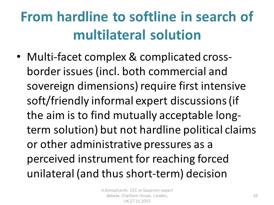 From hardline to softline in search of multilateral solution Multi-facet complex & complicated cross- border issues (incl. both commercial and soverei