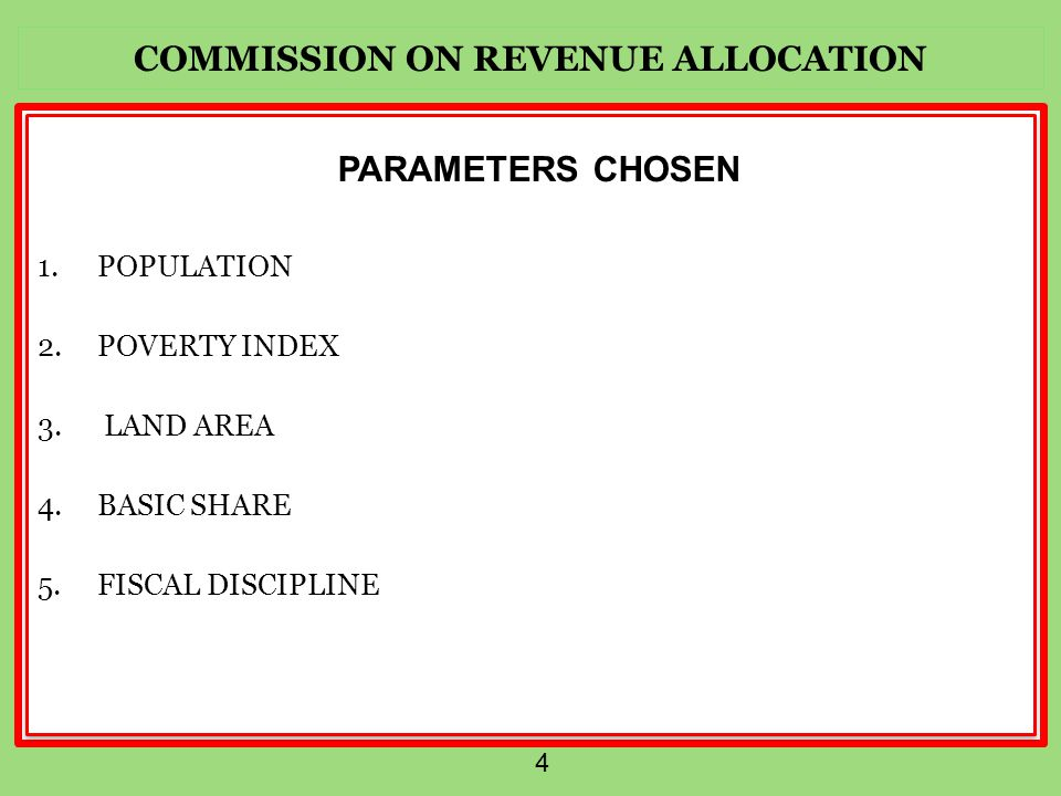 COMMISSION ON REVENUE ALLOCATION 5 POPULATION USE OFFICIAL DATA FROM K.N.B.S THE SELECTION IS BASED ON TWO FACTORS:-  COST OF SERVICES DEPEND ON POPULATION SIZE  PROMOTION OF EQUITABLE SOCIETY ON PER CAPITA BASIS