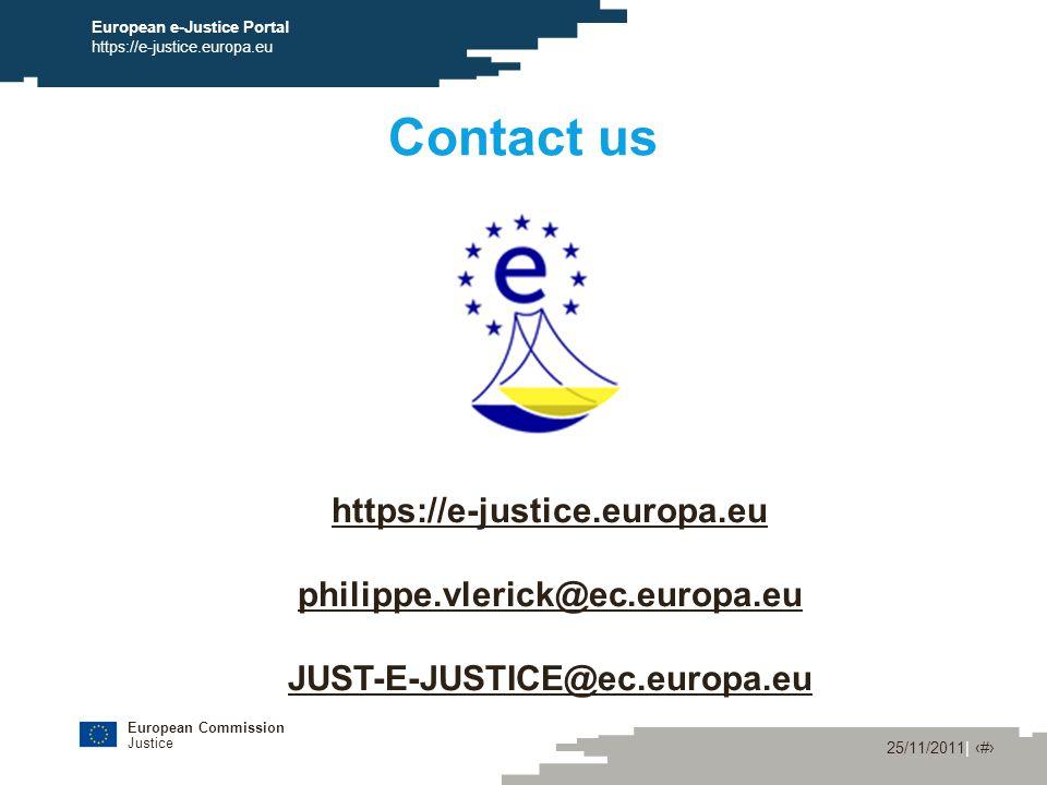 European Commission Justice 25/11/2011| ‹#› European e-Justice Portal https://e-justice.europa.eu Contact us https://e-justice.europa.eu philippe.vlerick@ec.europa.eu JUST-E-JUSTICE@ec.europa.eu