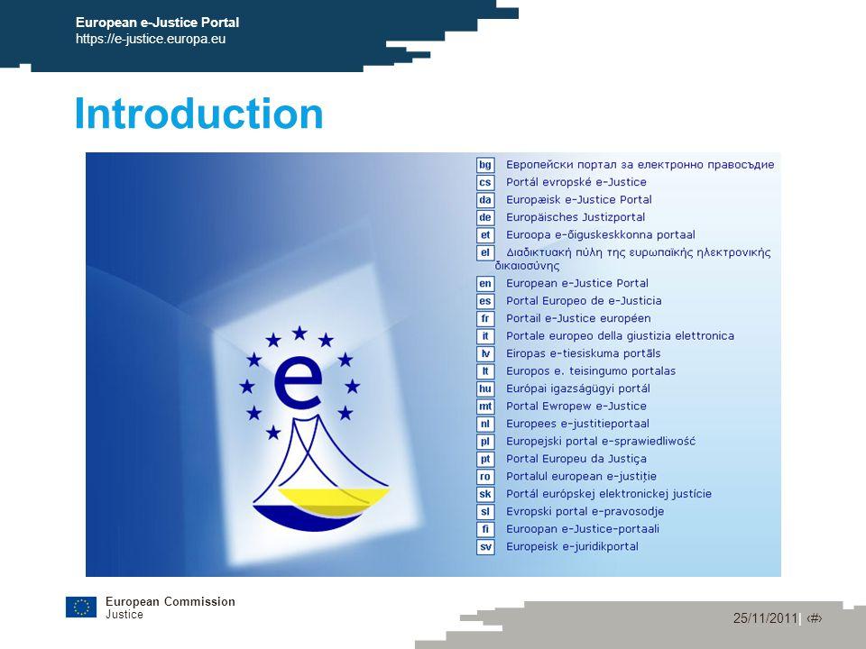 European Commission Justice 25/11/2011| ‹#› European e-Justice Portal https://e-justice.europa.eu Introduction