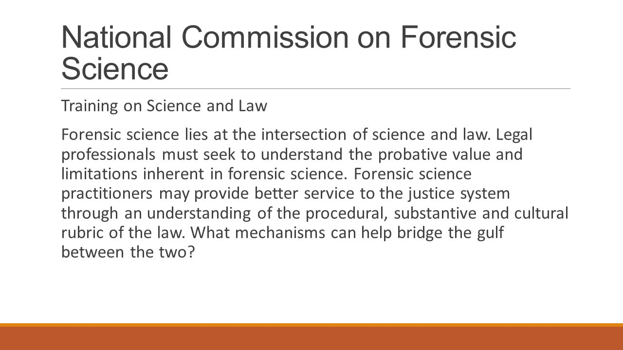 National Commission on Forensic Science Training on Science and Law Forensic science lies at the intersection of science and law.