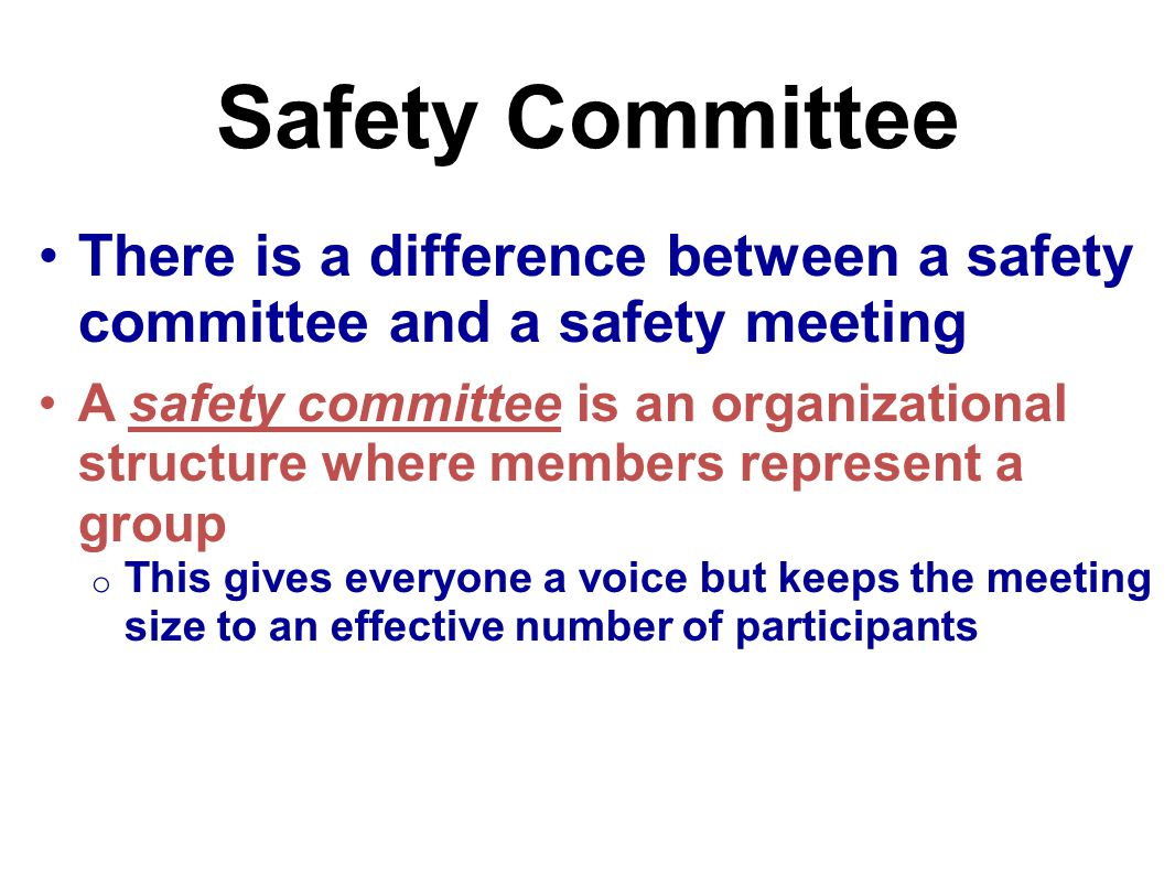 Safety Committee A safety meeting includes all employees and a management person is there to ensure that issues are addressed o Typically, the safety committee is an effective safety management tool for a larger employer o safety meetings are more effective for a smaller employer