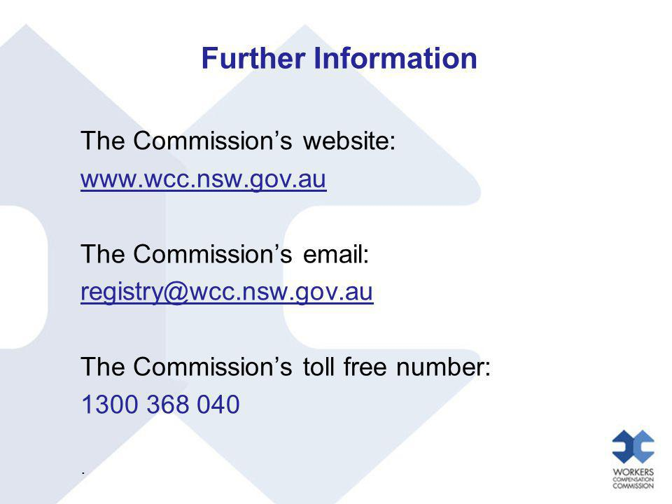 Further Information The Commission's website: www.wcc.nsw.gov.au The Commission's email: registry@wcc.nsw.gov.au The Commission's toll free number: 13