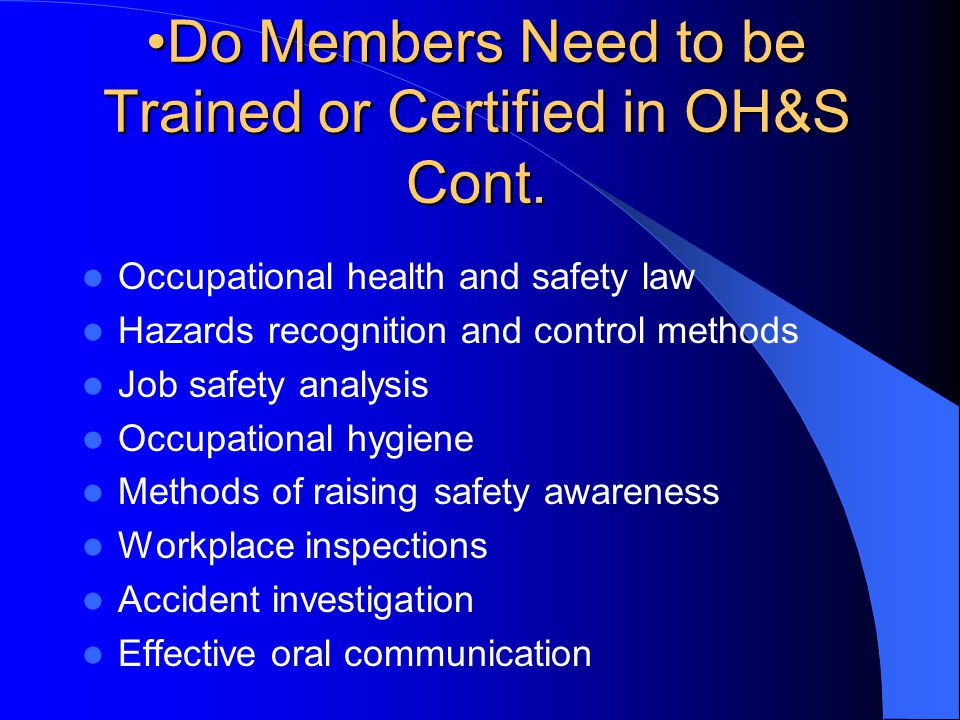 Do Members Need to be Trained or Certified in OH&S Cont.Do Members Need to be Trained or Certified in OH&S Cont. Occupational health and safety law Ha