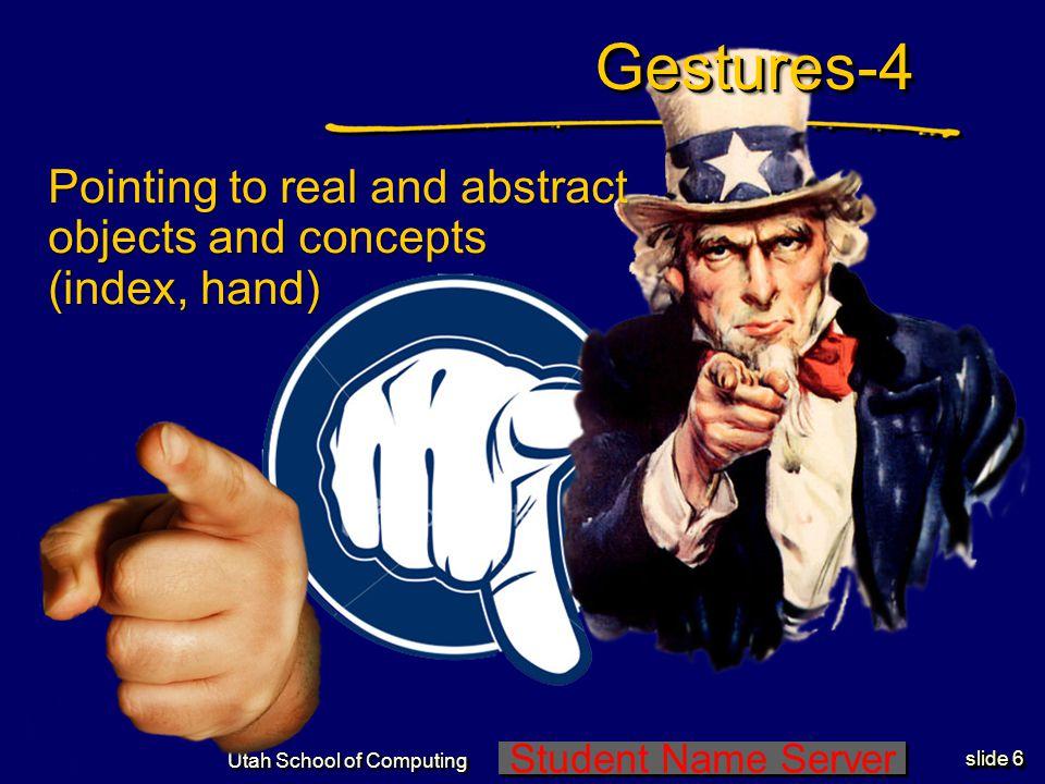 Student Name Server Utah School of Computing slide 5 Gestures-3Gestures-3 Legal and business transactions (handshake, judge hammering)