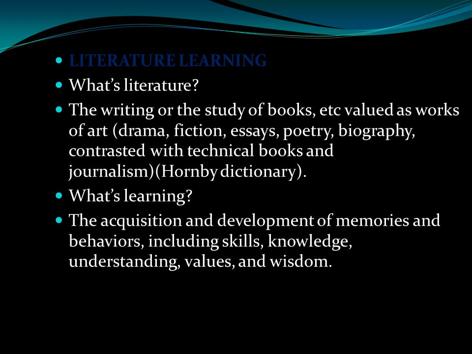 The aims of literature learning To widen our knowledge and visions to understand more about some great literary works, famous authors, and their thought.