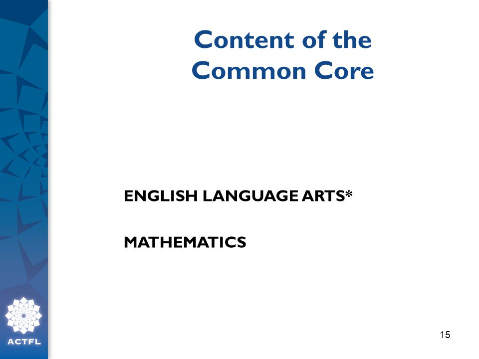 ENGLISH LANGUAGE ARTS* MATHEMATICS 15 Content of the Common Core