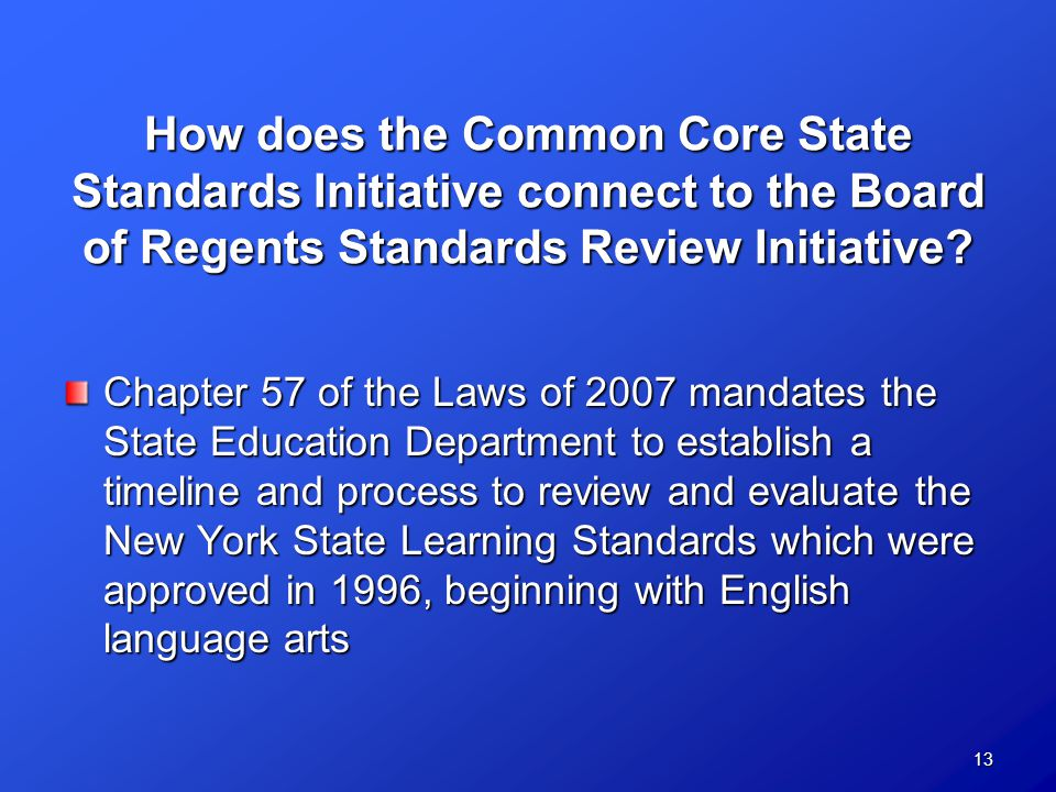 13 How does the Common Core State Standards Initiative connect to the Board of Regents Standards Review Initiative.