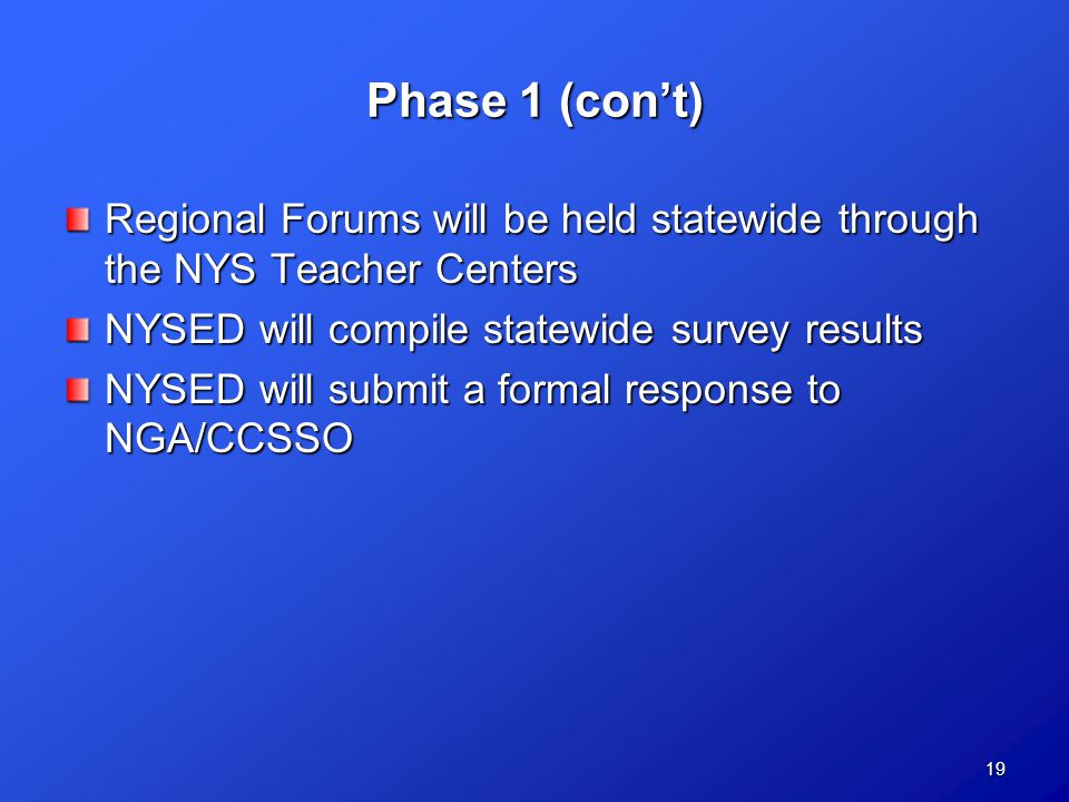 19 Phase 1 (con't) Regional Forums will be held statewide through the NYS Teacher Centers NYSED will compile statewide survey results NYSED will submit a formal response to NGA/CCSSO