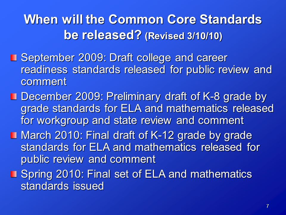 7 When will the Common Core Standards be released.