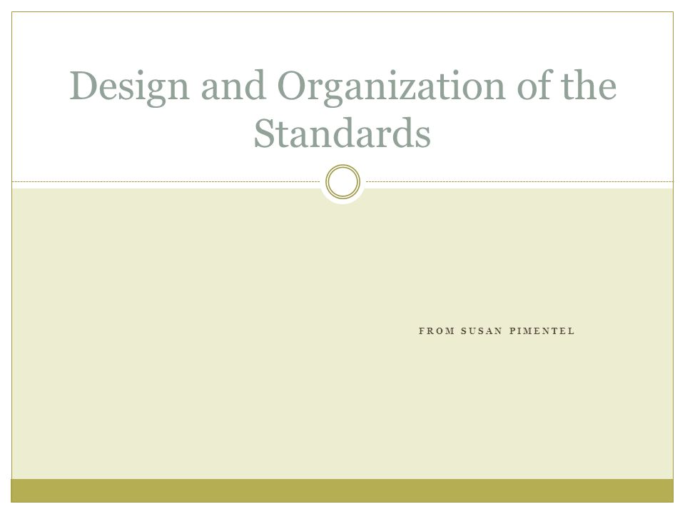 FROM SUSAN PIMENTEL Design and Organization of the Standards
