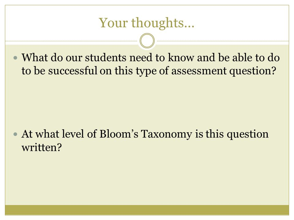 Your thoughts… What do our students need to know and be able to do to be successful on this type of assessment question.