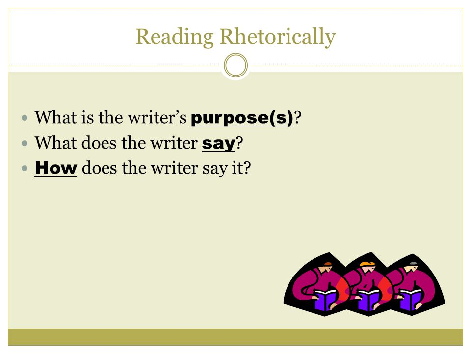 Reading Rhetorically What is the writer's purpose(s) .