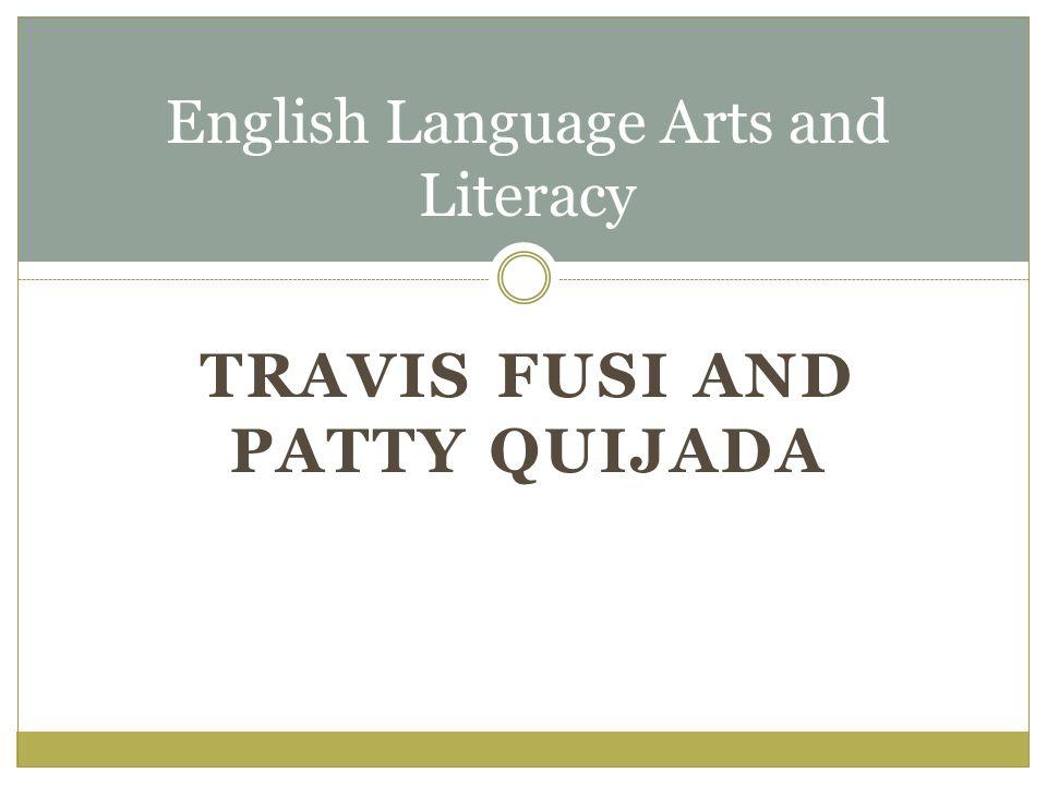 TRAVIS FUSI AND PATTY QUIJADA English Language Arts and Literacy