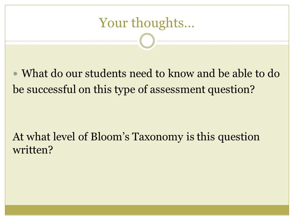 Your thoughts… What do our students need to know and be able to do be successful on this type of assessment question.