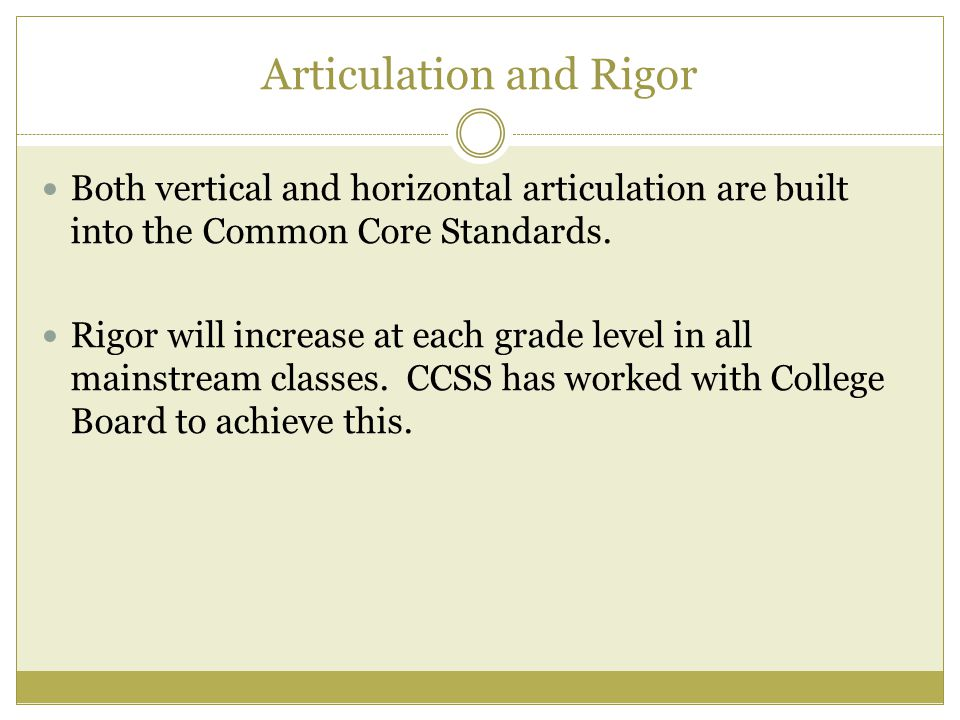 Articulation and Rigor Both vertical and horizontal articulation are built into the Common Core Standards.