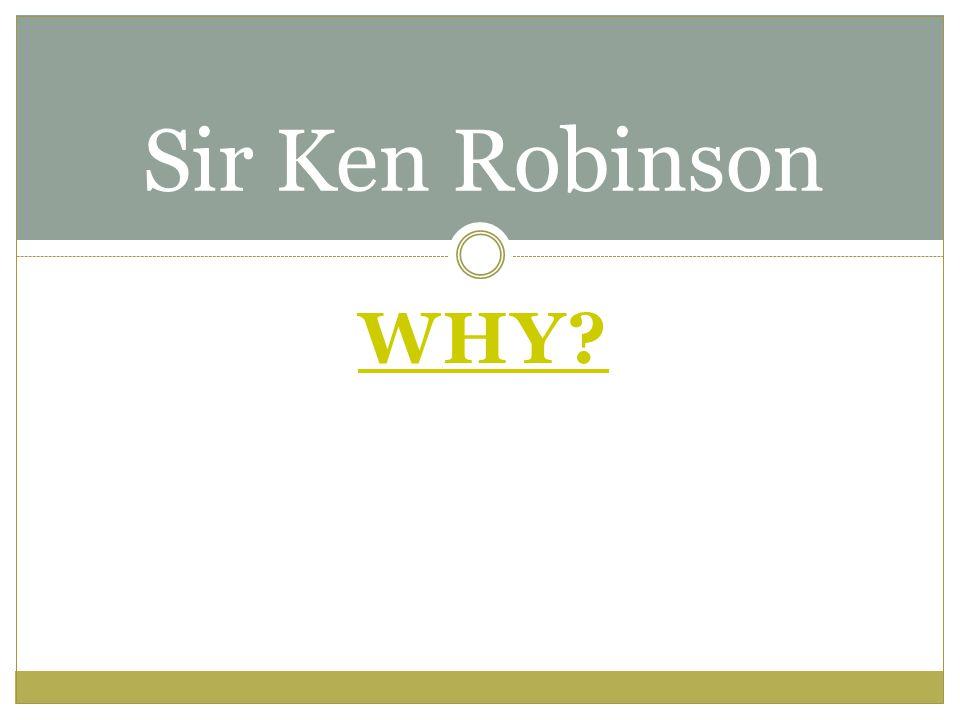 WHY Sir Ken Robinson