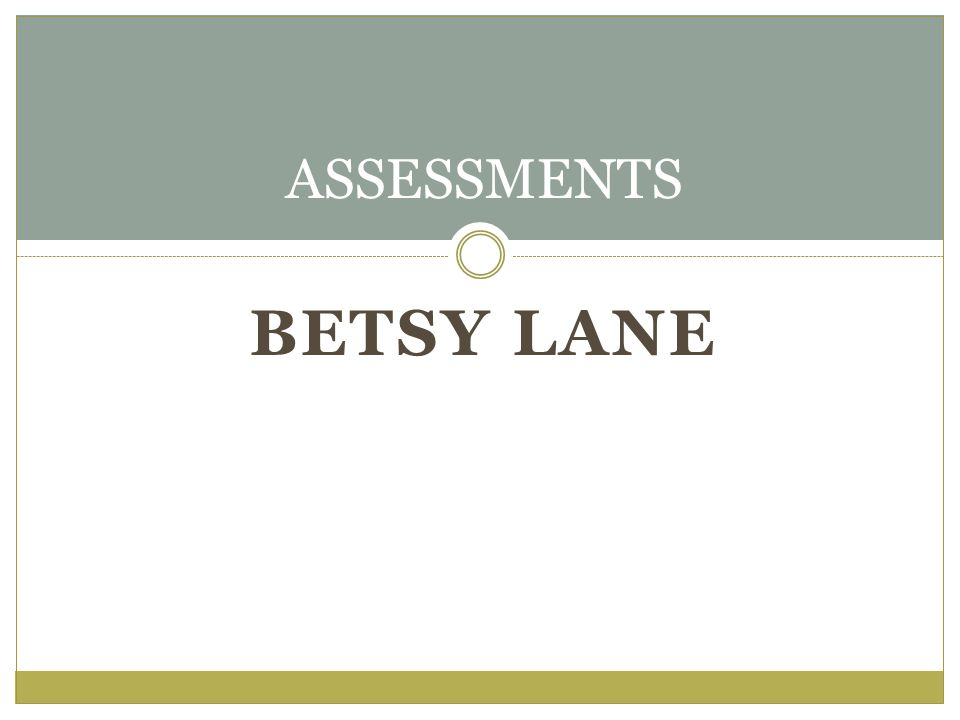 BETSY LANE ASSESSMENTS