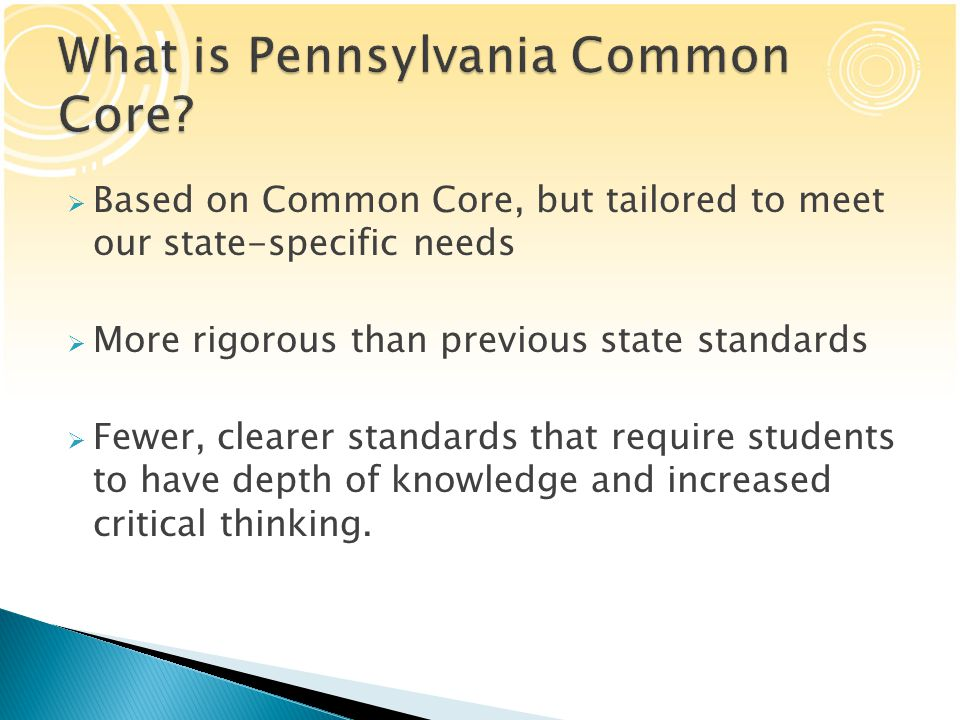 Revised math and ELA curricula aligned to PA Common Core New PSSA tests in grades 3-8 Math 3-8 beginning 2015 (previously 2014) ELA 3-8 beginning 2015 (previously 2014) Elimination of PSSA Writing in grades 5 and 8 **Keystone Exams in Algebra I, Biology and Literature—class of 2017 must pass in order to graduate.