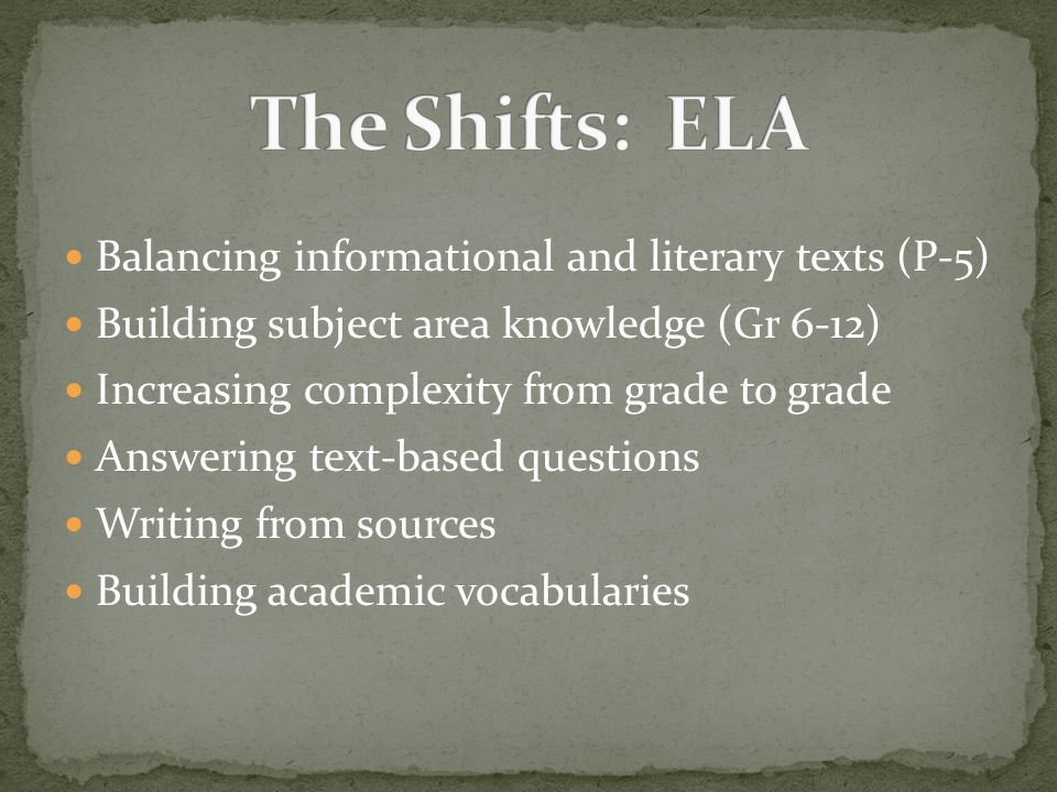 Balancing informational and literary texts (P-5) Building subject area knowledge (Gr 6-12) Increasing complexity from grade to grade Answering text-based questions Writing from sources Building academic vocabularies