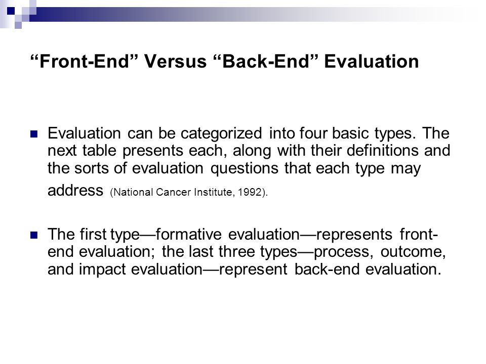 """Front-End"" Versus ""Back-End"" Evaluation Evaluation can be categorized into four basic types. The next table presents each, along with their definitio"