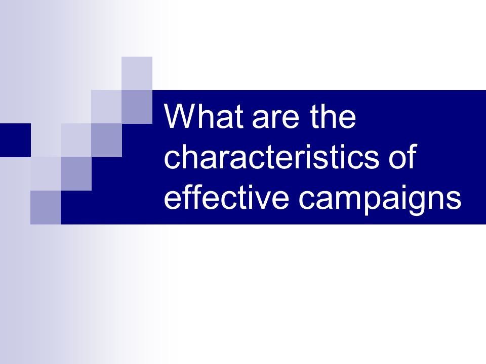 What are the characteristics of effective campaigns
