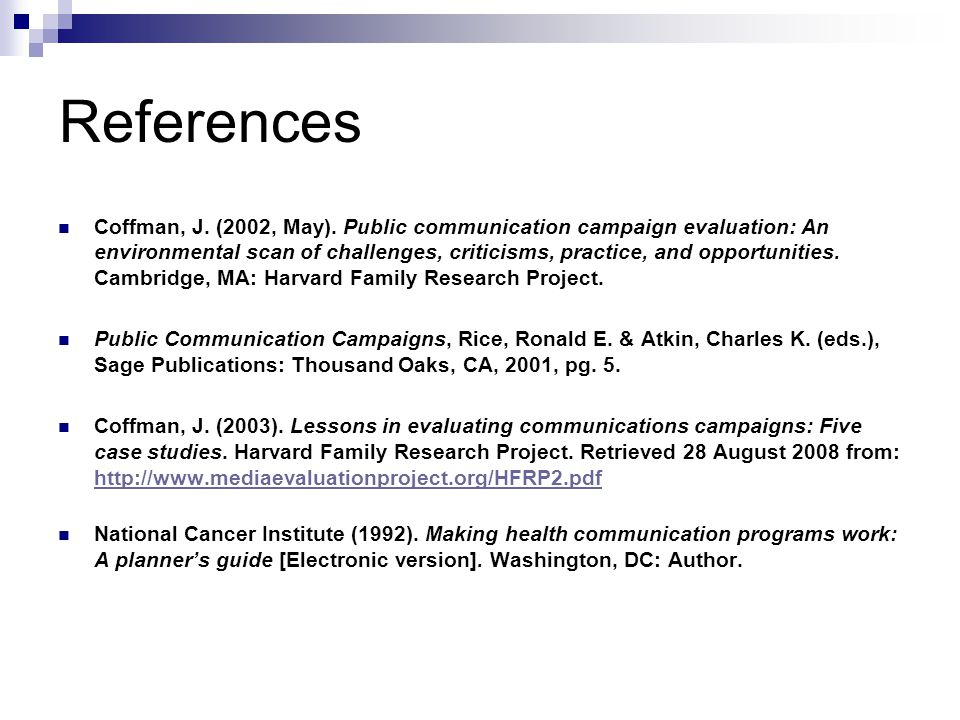 References Coffman, J. (2002, May). Public communication campaign evaluation: An environmental scan of challenges, criticisms, practice, and opportuni