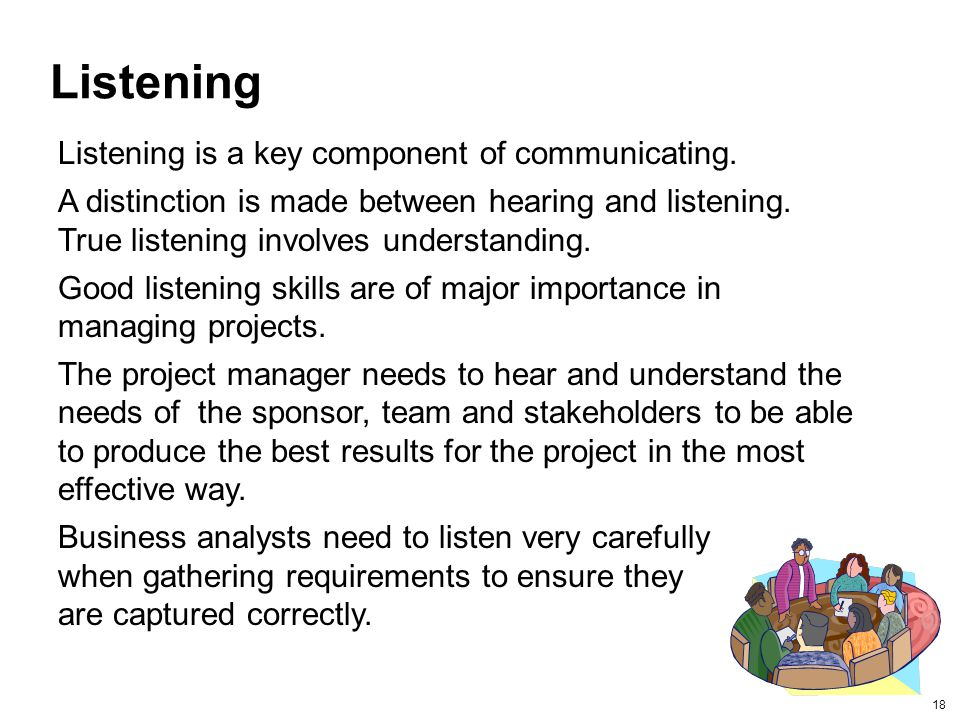 18 Listening Listening is a key component of communicating.